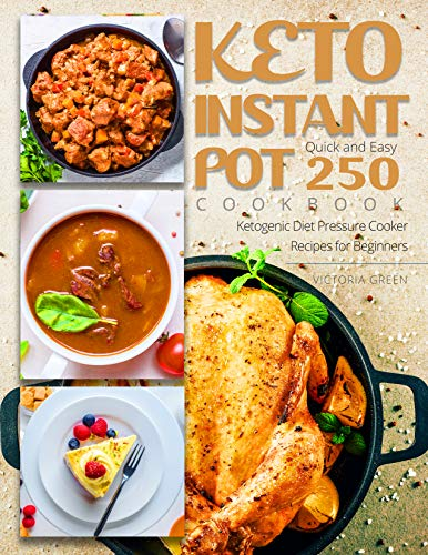 Keto Instant Pot Cookbook - Quick and Easy 250 Ketogenic Diet Pressure Cooker Recipes for Beginners