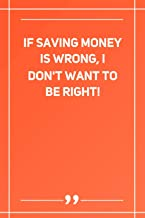 If Saving Money Is Wrong, I Don'T Want To Be Right!: Lined notebook