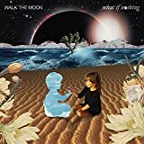 Songtexte von WALK THE MOON - What If Nothing