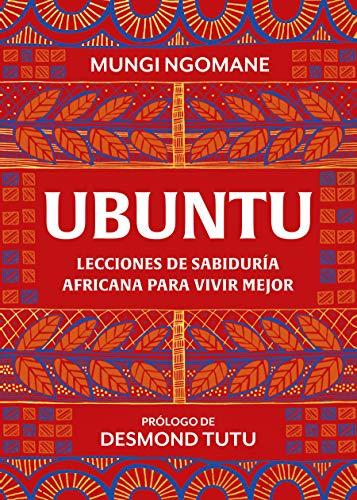 Ubuntu. Lecciones de sabiduría africana para vivir mejor (Crecimiento personal y estilo de vida)