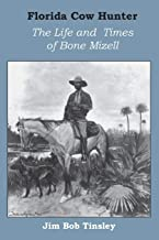 Florida Cow Hunter: The Life and Times of Bone Mizell