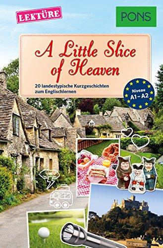 PONS Kurzgeschichten: A Little Slice of Heaven: 20 landestypische Kurzgeschichten zum Englischlernen (A1-A2) (PONS Landestypische Kurzgeschichten Book 9) (English Edition)