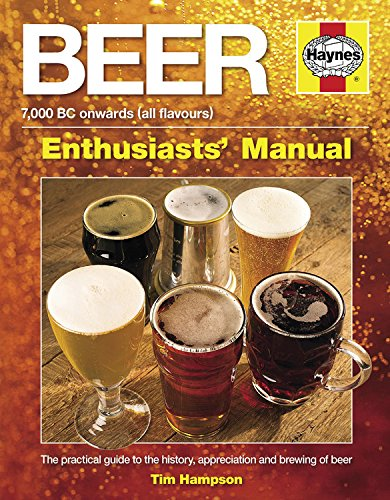 Beer Enthusiast's Manual: 7,000 BC Onwards (All Flavors) The Practical Guide to the History, Appreciation and Brewing of Beer: 7,000 BC onwards (all flavours)