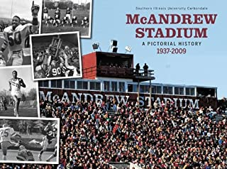 Southern Illinois University Carbondale: McAndrew Stadium: A Pictorial History 1937-2009