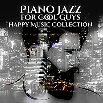 Piano Jazz for Cool Guys: Happy Music Collection, Background Music for Cafe Bar, Pub, Restaurant