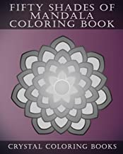 Fifty Shades Of Mandala Coloring Book: 30 Shaded Grey Coloring Pages For Those That love A Challenge. Try To Complete The Designs As They Fade From ... A Great Gift Idea For All Mandala Lovers.
