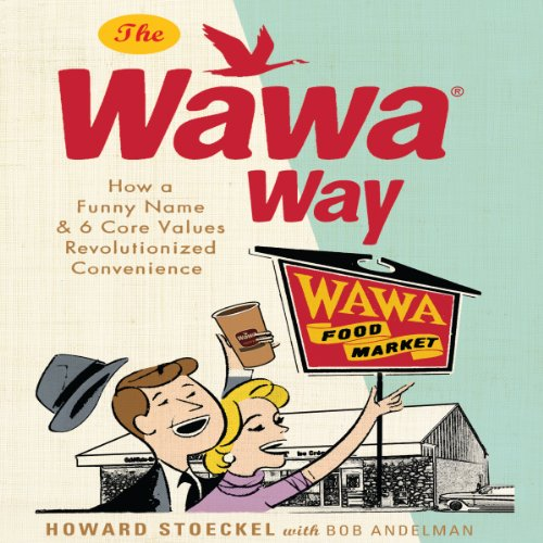 The Wawa Way     How a Funny Name and Six Core Values Revolutionized Convenience              By:                                                                                                                                 Bob Andelman,                                                                                        Howard Stoeckel                               Narrated by:                                                                                                                                 Dana Hickox                      Length: 6 hrs and 12 mins     21 ratings     Overall 4.2