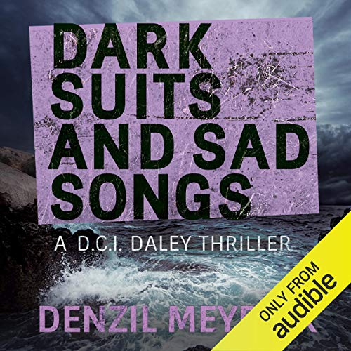 Dark Suits and Sad Songs: A D.C.I. Daley Thriller, Book 3