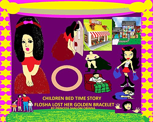 CHILDREN BED TIME STORY: FLOSHA LOST HER GOLDEN BRACELET GIVEN TO HER BY HER LATE GRANDMOTHER