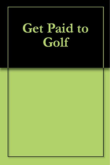 Get Paid to Golf (English Edition)