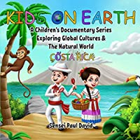 Kids on Earth A Children's Documentary Series Exploring Global Cultures & The Natural World: Costa Rica