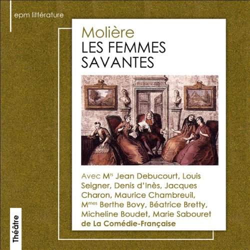 Les femmes savantes                   By:                                                                                                                                 Molière                               Narrated by:                                                                                                                                 Jean Debucourt,                                                                                        Maurice Chambreuil,                                                                                        Louis Seigner,                   and others                 Length: 1 hr and 37 mins     1 rating     Overall 3.0