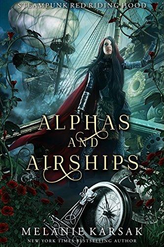 Alphas and Airships: A Steampunk Fairy Tale (Steampunk Red Riding Hood Book 2) by [Melanie Karsak]