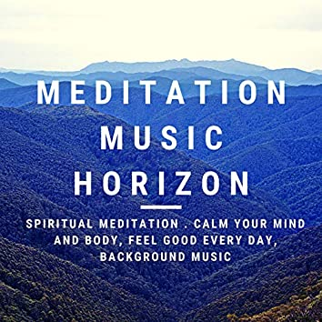 Spirtual Meditation . Calm Your Mind and Body, Feel Good Every Day, Background Music
