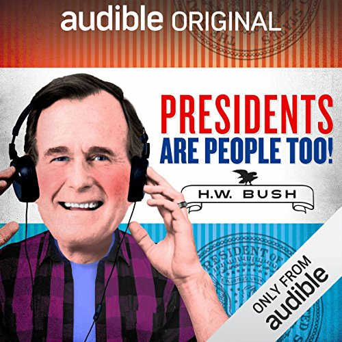 Ep. 18: George H.W. Bush (Presidents Are People Too)                   By:                                                                                                                                 Alexis Coe,                                                                                        Elliott Kalan                           Length: 29 mins     2 ratings     Overall 4.5