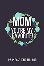 Mom You're My Favorite! P.S. Please Don't Tell Dad: Funny Novelty Mothers Day Gifts for Mom: Small Lined Notebook, Diary, Journal (Bloom Blue Wreath Design)