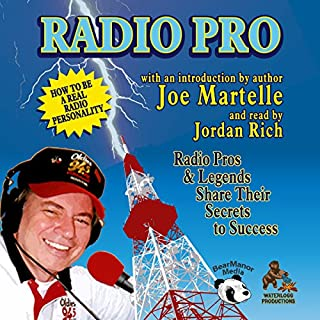 Radio Pro     The Making of an On-Air Personality and What It Takes              By:                                                                                                                                 Joe Martelle                               Narrated by:                                                                                                                                 Jordan Rich                      Length: 22 hrs and 4 mins     Not rated yet     Overall 0.0