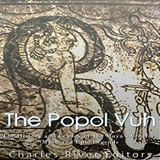 The Popol Vuh     The History and Legacy of the Maya's Creation Myth and Epic Legends              By:                                                                                                                                 Charles River Editors                               Narrated by:                                                                                                                                 Bill Hare                      Length: 1 hr and 26 mins     23 ratings     Overall 4.2