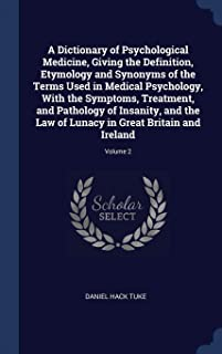 A Dictionary of Psychological Medicine, Giving the Definition, Etymology and Synonyms of the Terms Used in Medical Psychology, With the Symptoms, ... Lunacy in Great Britain and Ireland; Volume 2
