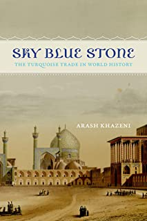 Sky Blue Stone: The Turquoise Trade in World History (California World History Library)