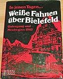 In jenen Tagen. Weiße Fahnen über Bielefeld. Untergang und Neubeginn 1945