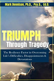 Triumph Through Tragedy: The Resiliency Factor in Overcoming Life's Difficulties, Disappointments & Devastations!