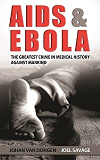Aids And Ebola The Greatest Crime In Medical History Against Mankind