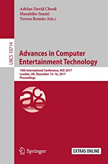 Advances in Computer Entertainment Technology: 14th International Conference, ACE 2017, London, UK, December 14-16, 2017, Proceedings (Lecture Notes in Computer Science Book 10714)