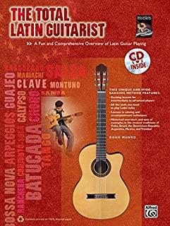 The Total Latin Guitarist: A Fun and Comprehensive Overview of Latin Guitar Playing , Book & CD (The Total Guitarist)