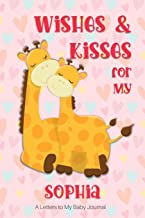 Wishes & Kisses for My Sophia: A Letters to My Baby Journal
