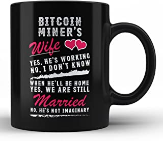 Funny Bitcoin Miner's Wife Black Coffee Mug Perfect Gift Idea for Bitcoin Miner Wife Sarcasm Typography Quote , Design no:...