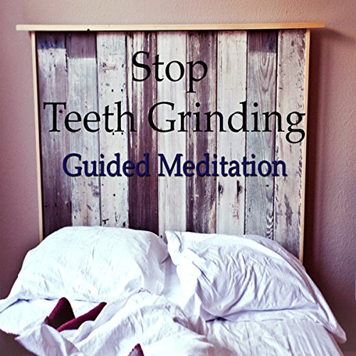 Stop Grinding Your Teeth with Guided Meditation audiobook cover art
