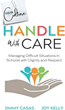 Handle with Care: Managing Difficult Situations in Schools with Dignity and Respect