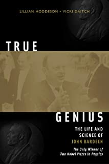 True Genius: The Life and Science of John Bardeen: The Only Winner of Two Nobel Prizes in Physics (English Edition)