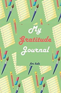 My Gratitude Journal For Kids: A teaching and Practicing Gratitude Journal To Start Or End Each Day With a Grateful Heart ...