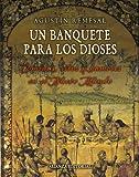 Un banquete para los dioses: Comidas, ritos y hambres en el Nuevo Mundo (Libros Singulares (Ls))