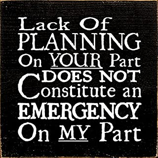 Sawdust City Wooden Sign: Lack of Planning on Your Part Does Not Constitute an Emergency on My Part (Black)