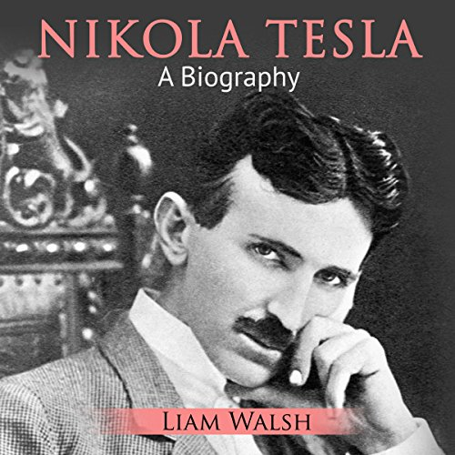Biography Book Covers: Nikola Tesla: A Biography (Audiobook) By Liam Walsh