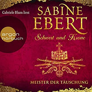 Meister der Täuschung     Schwert und Krone 1              By:                                                                                                                                 Sabine Ebert                               Narrated by:                                                                                                                                 Gabriele Blum                      Length: 15 hrs and 59 mins     Not rated yet     Overall 0.0