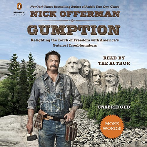 Gumption     Relighting the Torch of Freedom with America's Gutsiest Troublemakers              Written by:                                                                                                                                 Nick Offerman                               Narrated by:                                                                                                                                 Nick Offerman                      Length: 11 hrs and 42 mins     12 ratings     Overall 4.6