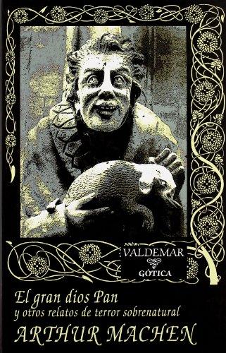 El gran dios Pan: Y otros relatos de terror sobrenatural (Gótica)