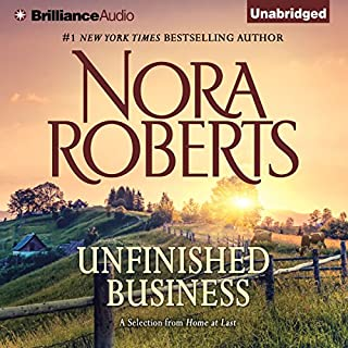 Unfinished Business     A Selection From Home at Last              By:                                                                                                                                 Nora Roberts                               Narrated by:                                                                                                                                 Christina Traister                      Length: 6 hrs and 36 mins     214 ratings     Overall 4.3
