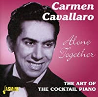 Alone Together - The Art Of The Cocktail Piano [ORIGINAL RECORDINGS REMASTERED] by Carmen Cavallaro (2002-05-07)