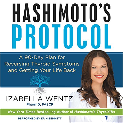 Hashimoto's Protocol     A 90-Day Plan for Reversing Thyroid Symptoms and Getting Your Life Back              By:                                                                                                                                 Izabella Wentz                               Narrated by:                                                                                                                                 Erin Bennett                      Length: 10 hrs and 47 mins     304 ratings     Overall 4.5