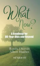 What Now?: A Roadmap for 80-Year-Olds and Beyond