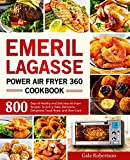 Emeril Lagasse Power Air Fryer 360 Cookbook: 800 Days of Healthy And Delicious Air Fryer Recipes to AirFry, Bake, Rotisserie, Dehydrate, Toast, Roast, and Slow Cook