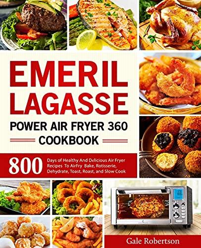 Emeril Lagasse Power Air Fryer 360 Cookbook: 800...
