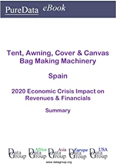 Tent, Awning, Cover & Canvas Bag Making Machinery Spain Summary: 2020 Economic Crisis Impact on Revenues & Financials (English Edition)