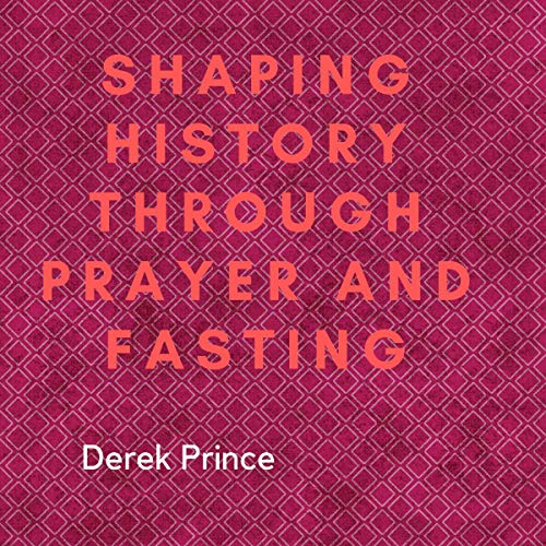 Shaping History Through Prayer and Fasting cover art