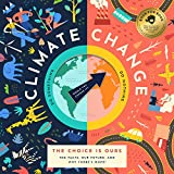 Climate Change, The Choice is Ours: The Facts, Our Future, and Why There's Hope!
